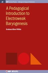 A Pedagogical Introduction to Electroweak Baryogenesis by Graham Albert White