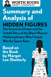 Summary and Analysis of Hidden Figures: The American Dream and the Untold Story of the Black Women Mathematicians Who Helped Win the Space Race by Worth Books