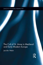 The Cult of St. Anne in Medieval and Early Modern Europe by Jennifer Welsh
