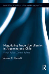 Negotiating Trade Liberalization in Argentina and Chile by Andrea C. Bianculli
