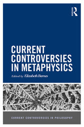 Current Controversies in Metaphysics by Elizabeth Barnes