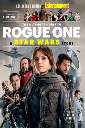 ENTERTAINMENT WEEKLY The Ultimate Guide to Rogue One: A Star Wars Story by The Editors of Entertainment Weekly;  Gareth Edwards Gareth Edwards