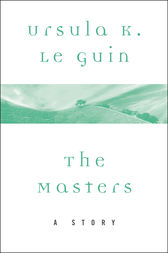 The Masters by Ursula K. Le Guin