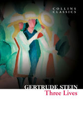 Three Lives (Collins Classics) by Gertrude Stein