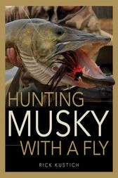 Hunting Musky with a Fly by Rick Kustich