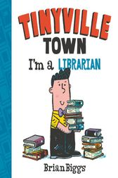 I'm a Librarian (A Tinyville Town Book) (Read-Along) by Brian Biggs