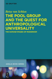 The Pool Group and the Quest for Anthropological Universality by Betsy van Schlun