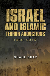Israel and Islamic Terror Abductions, 1986–2016 by Shaul Shay