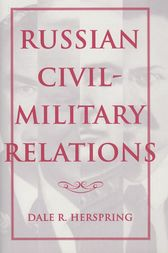 Russian Civil-Military Relations by Dale R. Herspring