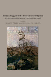 James Hogg and the Literary Marketplace by Holly Faith Nelson