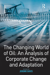The Changing World of Oil: An Analysis of Corporate Change and Adaptation by Jerome Davis