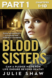 Blood Sisters: Part 1 of 3: Can a pledge made for life endure beyond death? by Julie Shaw