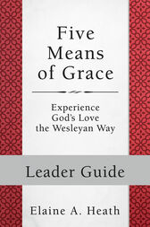 Five Means of Grace: Leader Guide by Elaine A. Heath