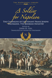 A Soldier for Napoleon by John H Gill