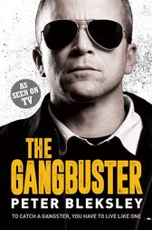 The Gangbuster - To Catch a Gangster, You Have to Live Like One by Peter Bleksley