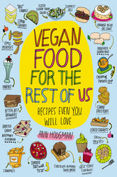 Vegan Food for the Rest of Us by Ann Hodgman