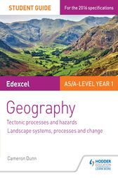 Edexcel AS/A-level Geography Student Guide 1: Tectonic Processes and Hazards; Landscape systems, processes and change by Cameron Dunn