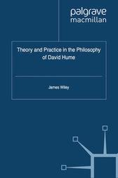 Theory and Practice in the Philosophy of David Hume by James Wiley