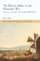 The British Soldier in the Peninsular War by G. Daly