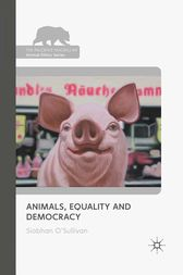 Animals, Equality and Democracy by S. O'Sullivan