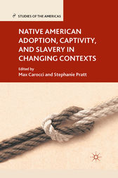 Native American Adoption, Captivity, and Slavery in Changing Contexts by M. Carocci