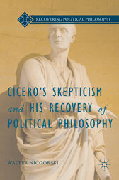 Cicero's Skepticism and His Recovery of Political Philosophy by Walter Nicgorski
