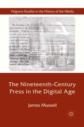 The Nineteenth-Century Press in the Digital Age by J. Mussell