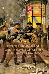 Juvenile Delinquency and the Limits of Western Influence, 1850-2000 by H. Ellis