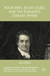 Book-Men, Book Clubs, and the Romantic Literary Sphere by Ina Ferris