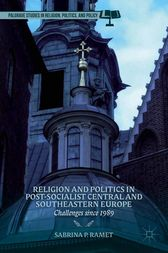 Religion and Politics in Post-Socialist Central and Southeastern Europe by S. Ramet