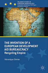 The Invention of a European Development Aid Bureaucracy by V. Dimier