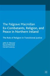 Ex-Combatants, Religion, and Peace in Northern Ireland by J. Brewer