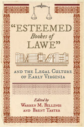 Esteemed Bookes of Lawe and the Legal Culture of Early Virginia by Warren M. Billings
