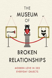 The Museum of Broken Relationships: Modern Love in 203 Everyday Objects