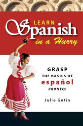 Learn Spanish In A Hurry by Julie Gutin