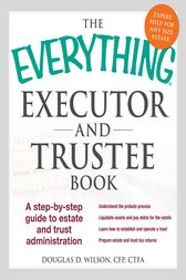 The Everything Executor and Trustee Book by Douglas D Wilson