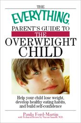 The Everything Parent's Guide to the Overweight Child by Paula Ford-Martin