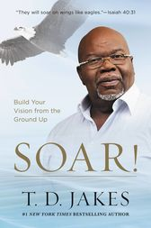 Soar! by T. D. Jakes