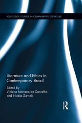 Literature and Ethics in Contemporary Brazil by Vinicius Mariano De Carvalho