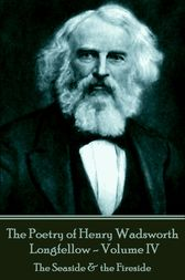 The Poetry of Henry Wadsworth Longfellow - Volume IV: The Seaside & the Fireside