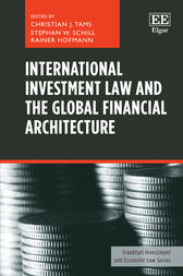International Investment Law and the Global Financial Architecture by Christian J. Tams