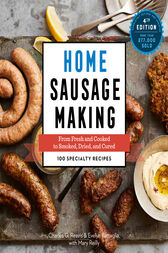 Home Sausage Making, 4th Edition by Charles G. Reavis