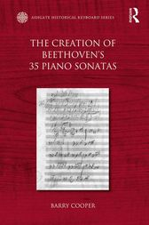 The Creation of Beethoven's 35 Piano Sonatas by Barry Cooper