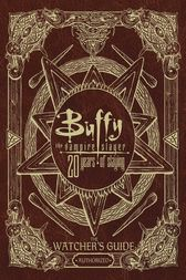 Buffy the Vampire Slayer 20 Years of Slaying by Christopher Golden