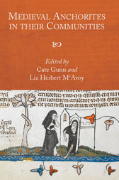 Medieval Anchorites in their Communities by Cate Gunn