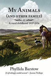 My Animals (and Other Family): A rural childhood 1937-1956