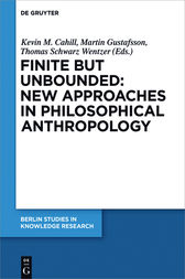 Finite but Unbounded: New Approaches in Philosophical Anthropology by Kevin M. Cahill