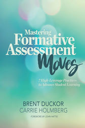 Mastering Formative Assessment Moves by Brent Duckor
