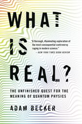 What Is Real? by Adam Becker