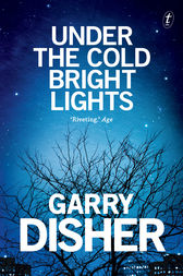 Under the Cold Bright Lights by Garry Disher
